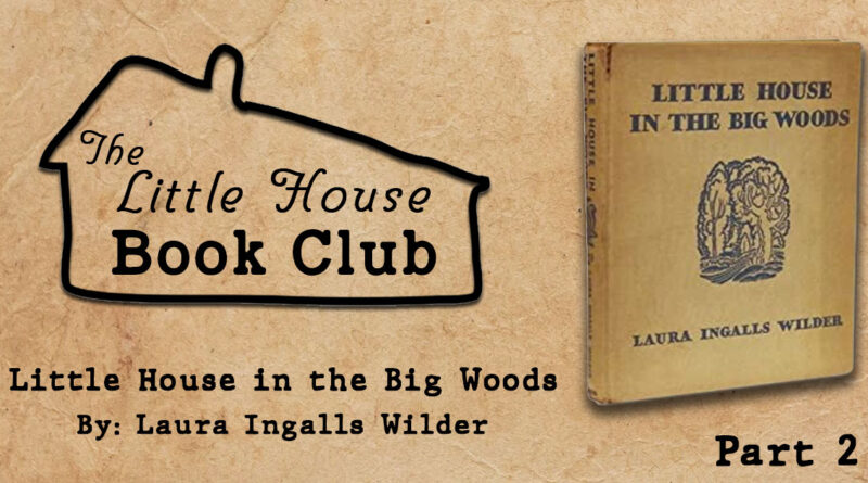 LHBC – Little House in the Big Woods Discussion Part 2