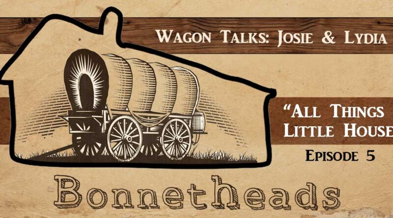 Bonnetheads 5: Wagon Talks with Josie and Lydia